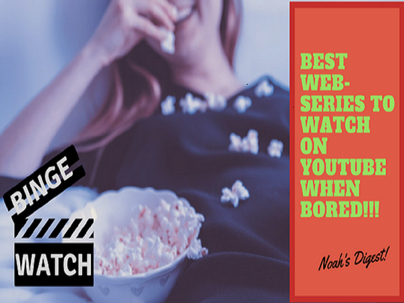 6 Best Web Series To Watch On Youtube When Bored [Part 2- Must Watch]