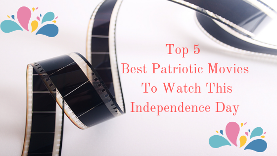 Best Patriotic Movies To Watch This Independence Day