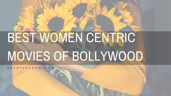 Best Women Centric Movies Of Bollywood