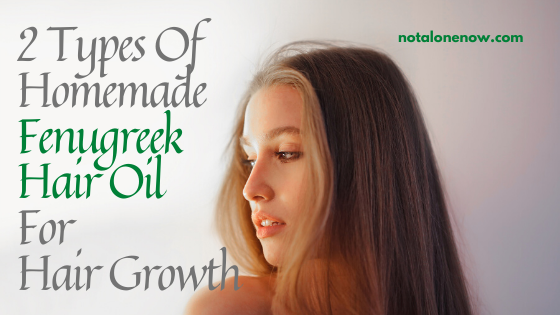 2 Types Of Homemade Fenugreek hair Oil For Hair Growth