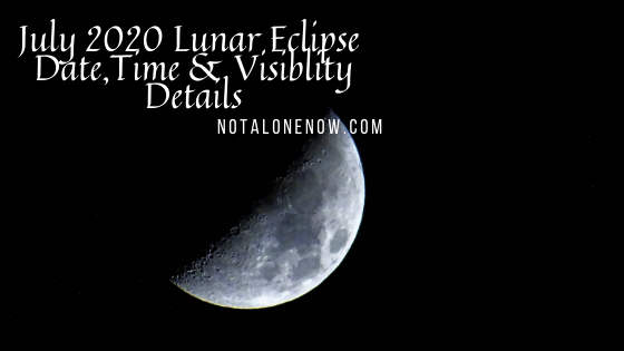 July 2020 Lunar Eclipse Date,Time & Visiblity Details