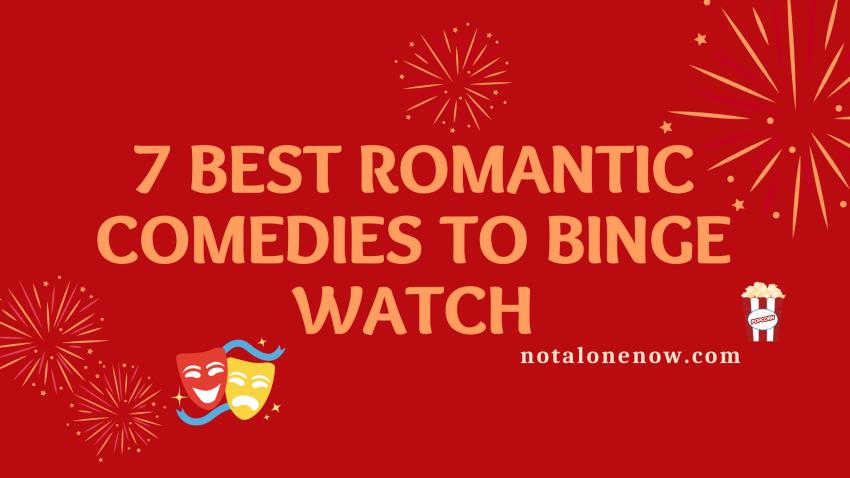 Best Romantic Comdiess To Binge Watch When bored