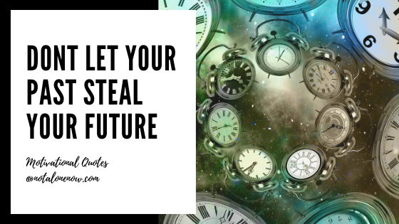 Dont Let Your Past Steal Your Future